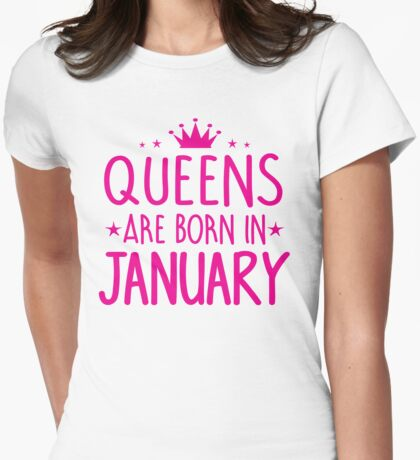 Queens are born in January Birthday Gifts for her Womens Fitted T-Shirt