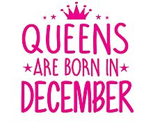 Queens are born in December Birthday Gifts for her Photographic Print