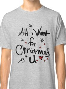 All i want for Christmas is you Classic T-Shirt