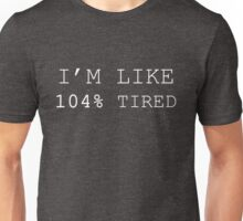 Funny Sarcastic Quote I'm 104% Tired Graphic Unisex T-Shirt