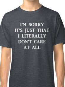 Funny Sarcastic Quote Don't Care Classic T-Shirt