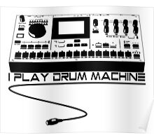I Play Drum Machine Poster