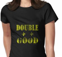 Double Plus Good is Double ++ Good! Womens Fitted T-Shirt