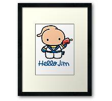 Hello Jim Framed Print