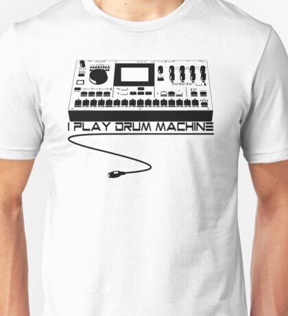 I Play Drum Machine Unisex T-Shirt