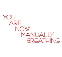 You Are Now Manually Breathing Photographic Print