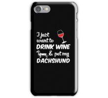 I Just Want To Drink Wine & Pet My Dachshund Funny Dog Lover iPhone Case/Skin