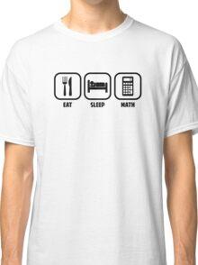 EAT, SLEEP, MATH Classic T-Shirt