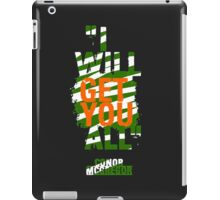 I Will Get You All iPad Case/Skin