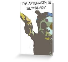 The Aftermath is Secondary Greeting Card