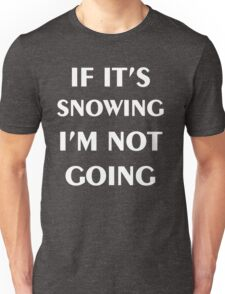 Funny Sarcasm If Snowing I'm Not Going English Quotes Unisex T-Shirt