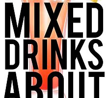 I Have Mixed Drinks About Feelings by mralan
