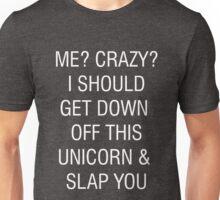 Funny Sarcastic Crazy Unicorn Quote Graphic Joke Unisex T-Shirt