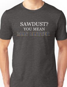 Sawdust Is Man Glitter Woodworking Funny Father Gift Unisex T-Shirt