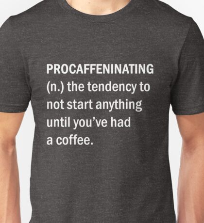 Funny Coffee Procaffeninating Pun Quote Sarcasm Unisex T-Shirt