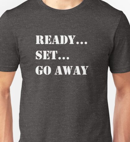 Funny Sarcastic Ready Set Go Away Graphic Humor Unisex T-Shirt