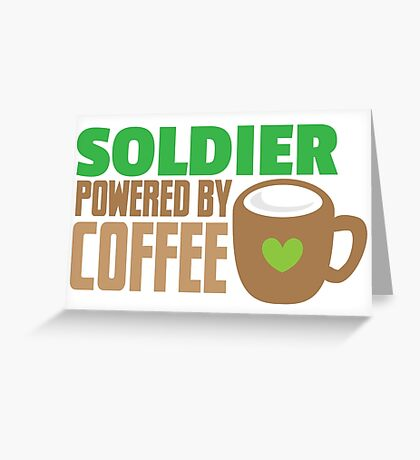 Soldier powered by coffee Greeting Card