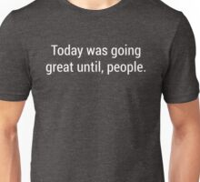 Funny Sarcastic Great Until People Graphic Humor  Unisex T-Shirt