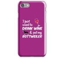 I Just Want To Drink Wine & Pet My Rottweiler Funny Dog Lover iPhone Case/Skin