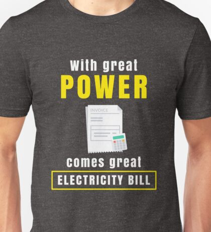 Funny Quote Great Power Great Electricity Bill Pun  Unisex T-Shirt