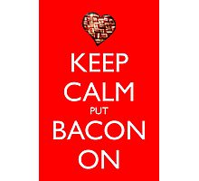 Keep Calm Put Bacon On - Red Photographic Print