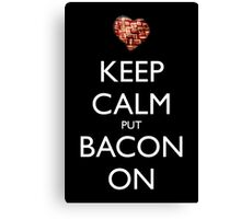 Keep Calm Put Bacon On - Black Canvas Print