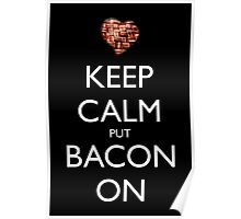 Keep Calm Put Bacon On - Black Poster