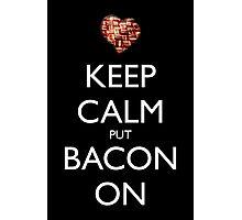 Keep Calm Put Bacon On - Black Photographic Print
