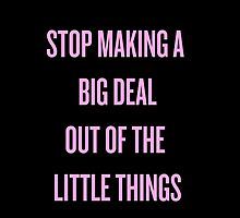 Stop Making A Big Deal Out of the Little Things by RL4L