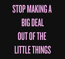 Stop Making A Big Deal Out of the Little Things Unisex T-Shirt