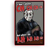 Jason, the most interesting boogeyman in the world. Canvas Print