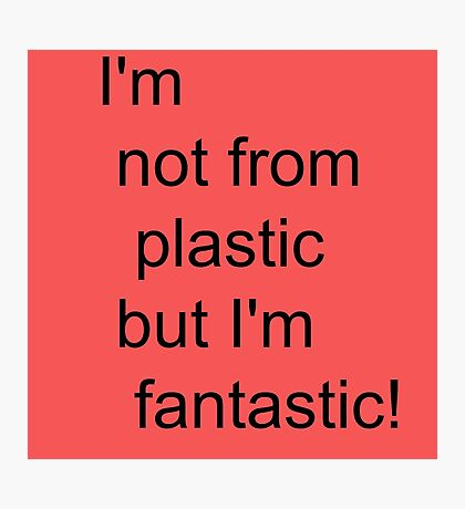 I'm not for plastic, but I'm fantatic! Photographic Print
