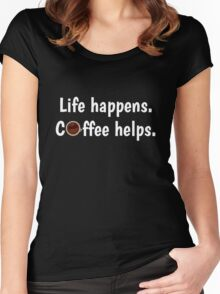 Life happens. Coffee Helps. For coffee lovers Women's Fitted Scoop T-Shirt