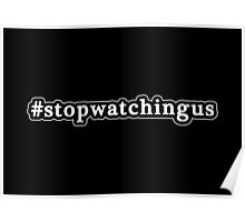 Stop Watching Us - Hashtag - Black & White Poster