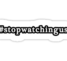 Stop Watching Us - Hashtag - Black & White Sticker