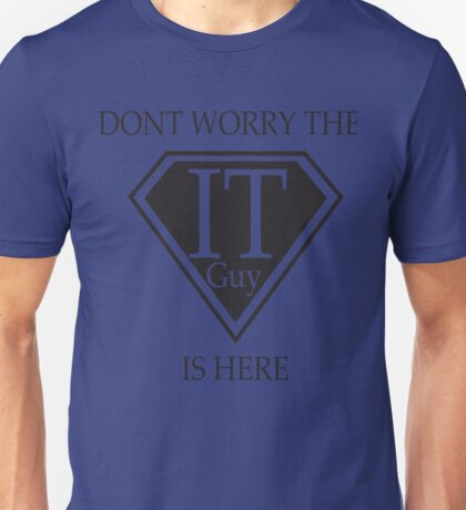 Dont worry the IT guy is here IT support Unisex T-Shirt