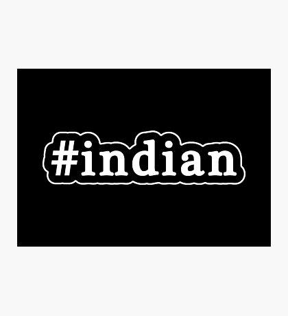 Indian - Hashtag - Black & White Photographic Print