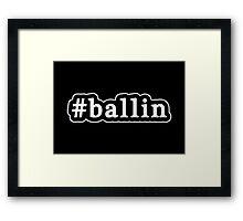 Ballin - Hashtag - Black & White Framed Print