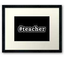 Teacher - Hashtag - Black & White Framed Print