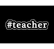 Teacher - Hashtag - Black & White Photographic Print