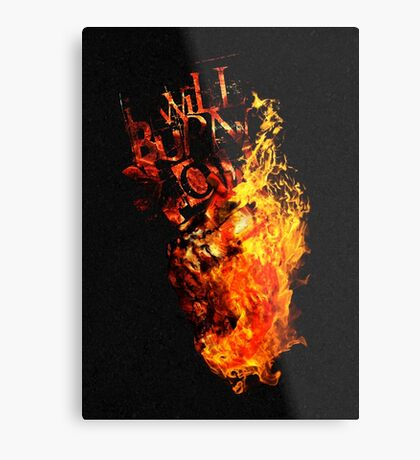 I Will Burn You - Text Edition Metal Print
