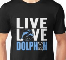 LIVE LOVE DOLPHIN  Unisex T-Shirt