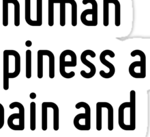 The two enemies of human happiness are pain and boredom. Sticker