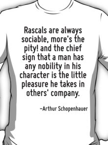 Rascals are always sociable, more's the pity! and the chief sign that a man has any nobility in his character is the little pleasure he takes in others' company. T-Shirt