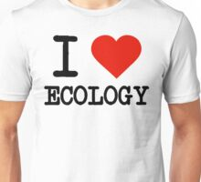 I Love Ecology Unisex T-Shirt