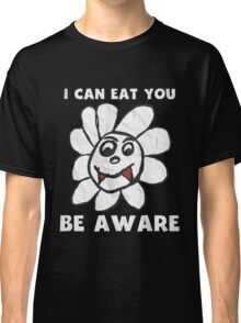Vampire Flower i Can Eat You Be Aware T-Shirt Classic T-Shirt