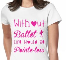 Ballet, Dance, Dancing, Dancer Womens Fitted T-Shirt