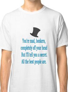 alice in wonderland quote: all the best people are. Classic T-Shirt