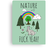 Nature, Fuck Yeah! Canvas Print