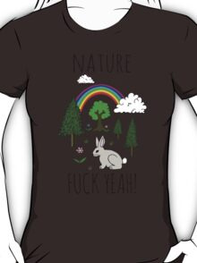 Nature, Fuck Yeah! T-Shirt